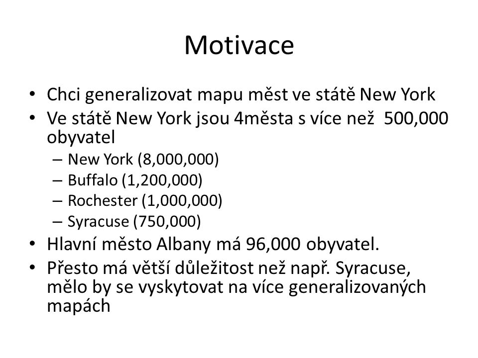 Motivace Chci generalizovat mapu měst ve státě New York Ve státě New York jsou 4města s více než 500,000 obyvatel – New York (8,000,000) – Buffalo (1,
