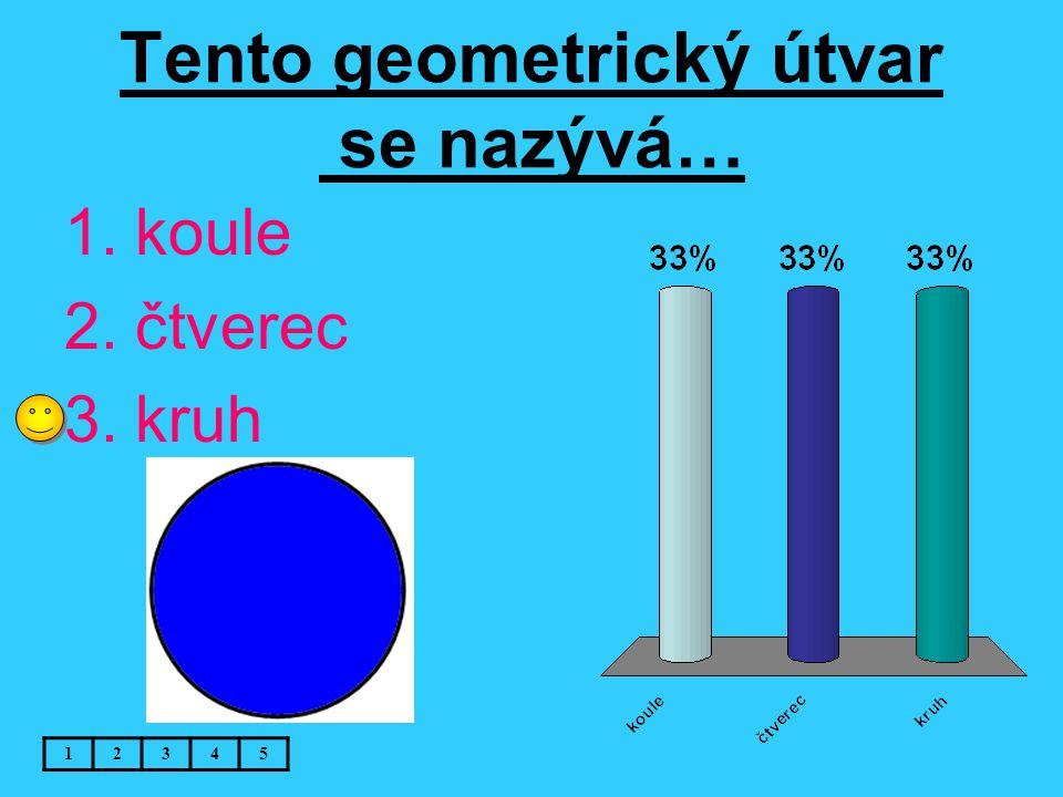 Tento geometrický útvar se nazývá… 12345 1.koule 2.čtverec 3.kruh