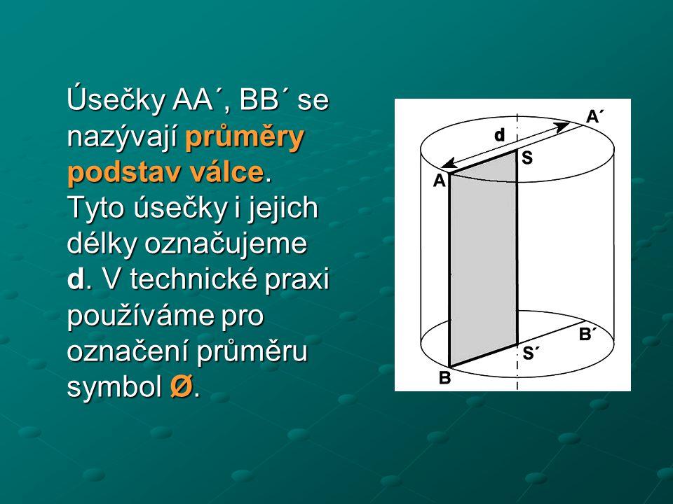 Úsečky AA´, BB´ se nazývají průměry podstav válce. Tyto úsečky i jejich délky označujeme d. V technické praxi používáme pro označení průměru symbol Ø.