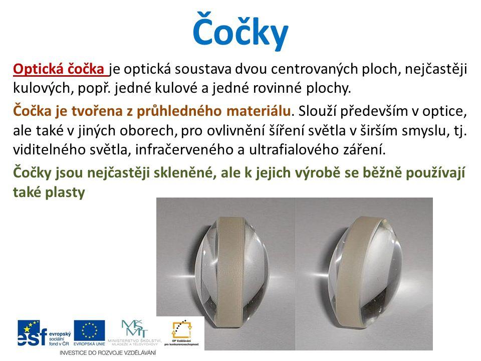 Čočky Optická čočka je optická soustava dvou centrovaných ploch, nejčastěji kulových, popř. jedné kulové a jedné rovinné plochy. Čočka je tvořena z pr