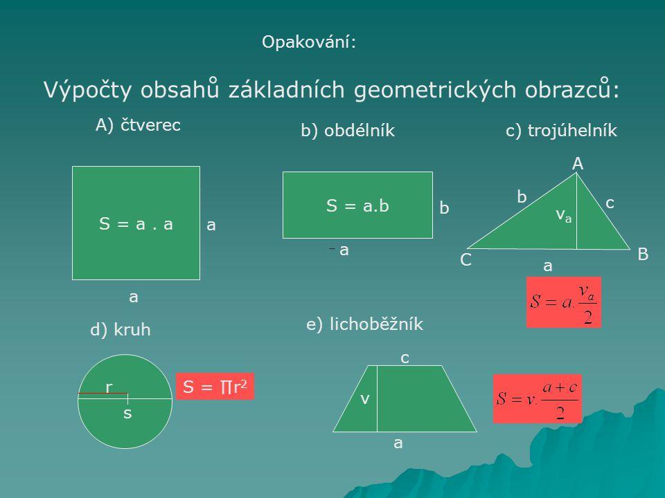 Výpočty obsahů základních geometrických obrazců: Opakování: A) čtverec S = a.