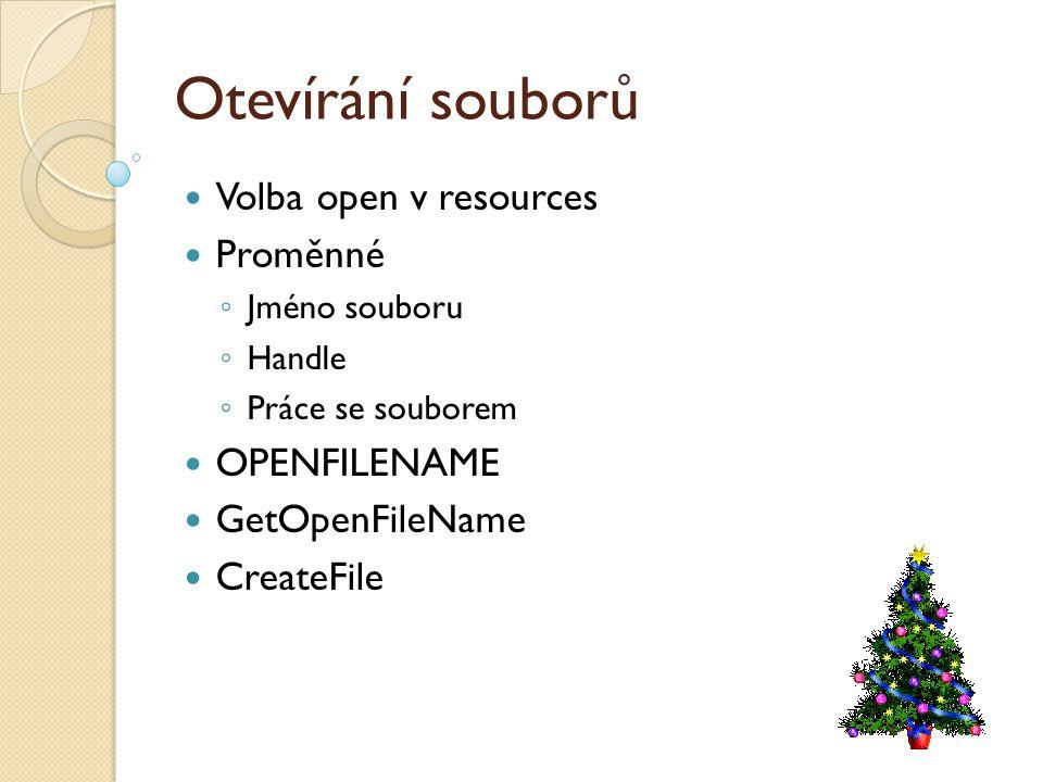 Otevírání souborů Volba open v resources Proměnné ◦ Jméno souboru ◦ Handle ◦ Práce se souborem OPENFILENAME GetOpenFileName CreateFile