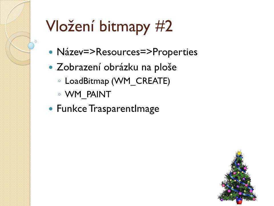 Vložení bitmapy #2 Název=>Resources=>Properties Zobrazení obrázku na ploše ◦ LoadBitmap (WM_CREATE) ◦ WM_PAINT Funkce TrasparentImage