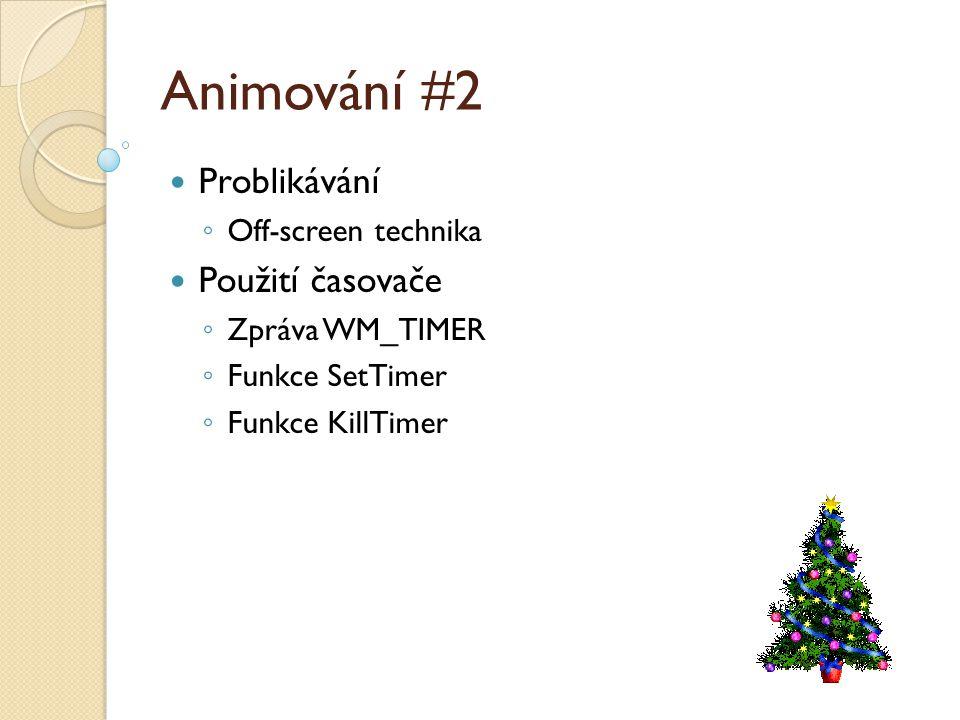 Animování #2 Problikávání ◦ Off-screen technika Použití časovače ◦ Zpráva WM_TIMER ◦ Funkce SetTimer ◦ Funkce KillTimer