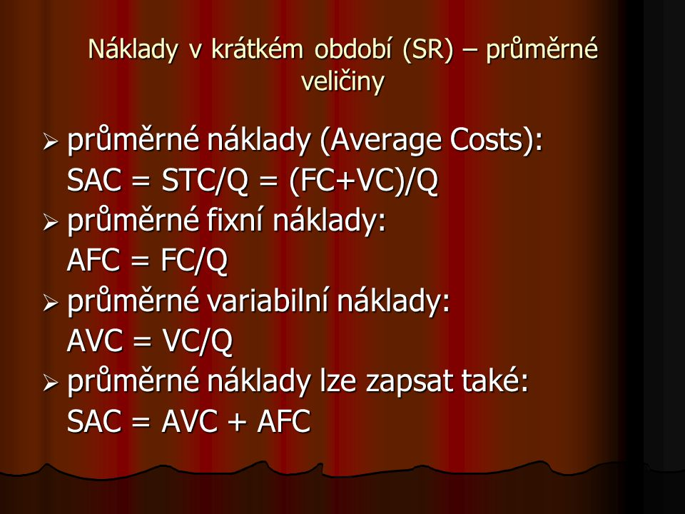 Náklady v krátkém období (SR) – celkové veličiny kkkkrátkodobé celkové náklady (Short Total Costs, STC) SSSSTC = w.L + r.Kfix wwww.L – nák