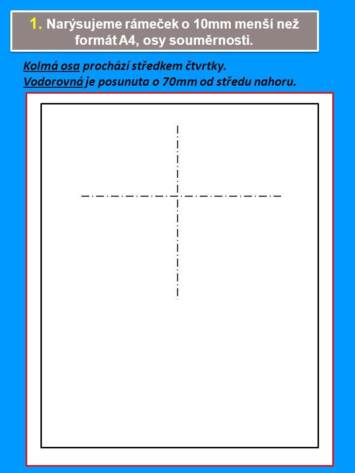 1. Narýsujeme rámeček o 10mm menší než formát A4, osy souměrnosti. Kolmá osa prochází středkem čtvrtky. Vodorovná je posunuta o 70mm od středu nahoru.