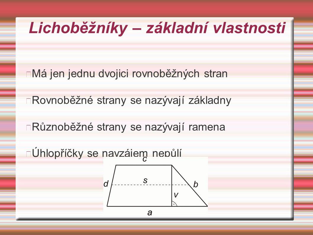 Lichoběžníky – základní vlastnosti Má jen jednu dvojici rovnoběžných stran Rovnoběžné strany se nazývají základny Různoběžné strany se nazývají ramena