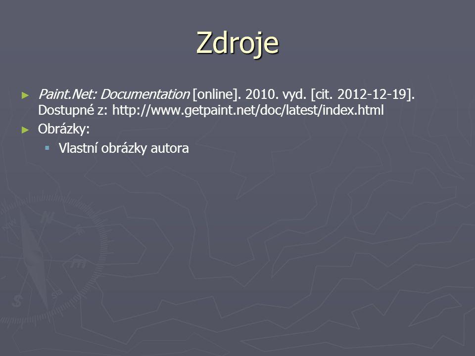 Zdroje ► ► Paint.Net: Documentation [online]. 2010. vyd. [cit. 2012-12-19]. Dostupné z: http://www.getpaint.net/doc/latest/index.html ► ► Obrázky:  