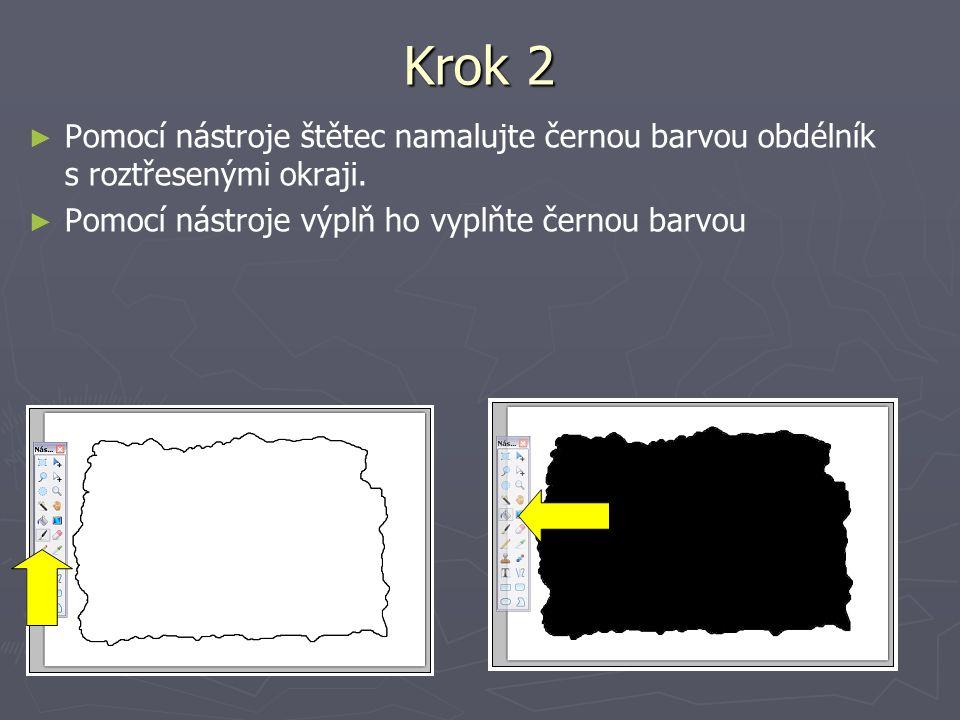Krok 2 ► ► Pomocí nástroje štětec namalujte černou barvou obdélník s roztřesenými okraji. ► ► Pomocí nástroje výplň ho vyplňte černou barvou