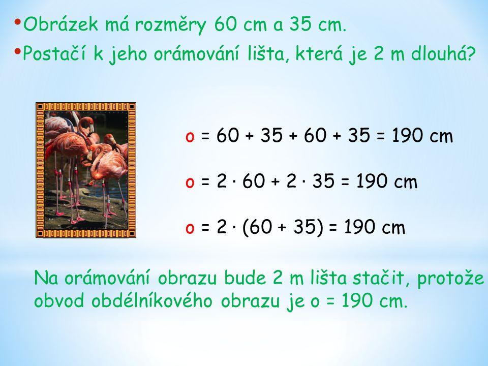 Obrázek má rozměry 60 cm a 35 cm. Postačí k jeho orámování lišta, která je 2 m dlouhá? Na orámování obrazu bude 2 m lišta stačit, protože obvod obdéln