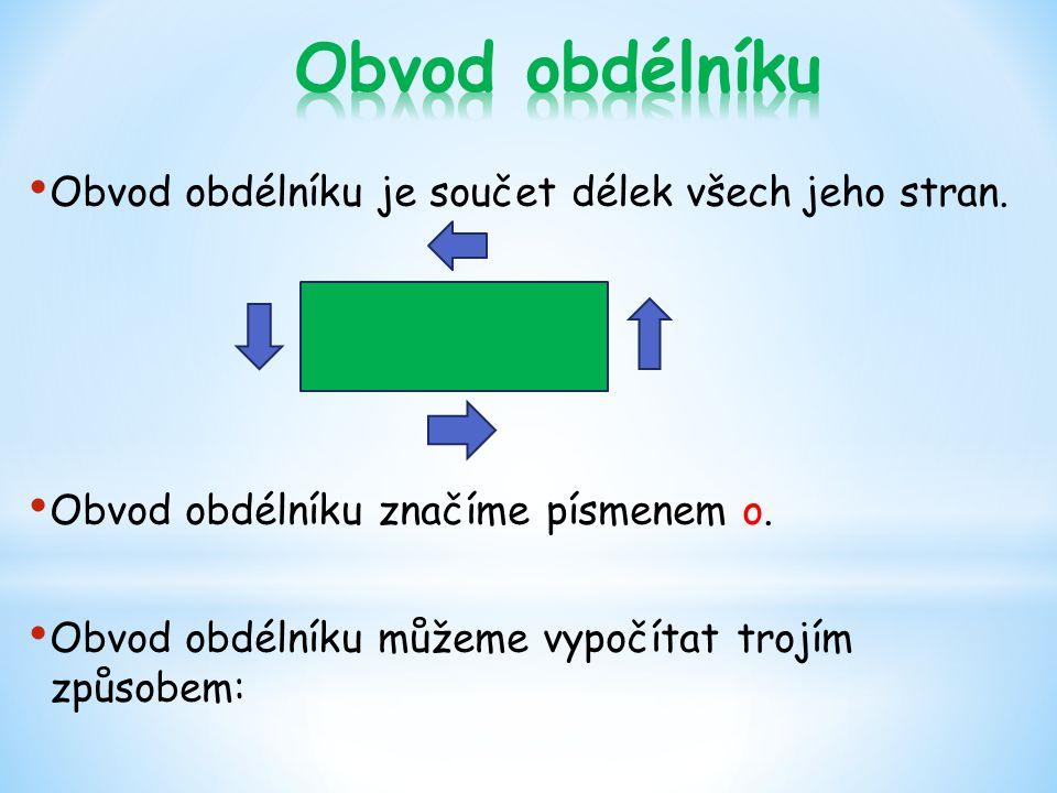 Obvod obdélníku je součet délek všech jeho stran. Obvod obdélníku značíme písmenem o. Obvod obdélníku můžeme vypočítat trojím způsobem: