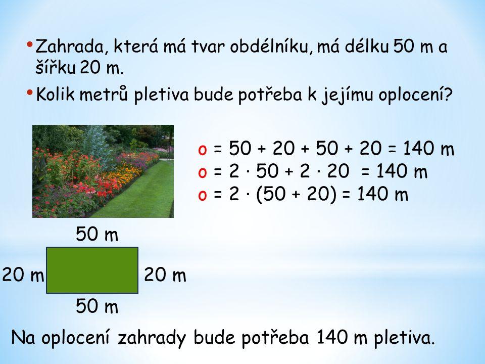 Zahrada, která má tvar obdélníku, má délku 50 m a šířku 20 m. Kolik metrů pletiva bude potřeba k jejímu oplocení? 20 m 50 m Na oplocení zahrady bude p