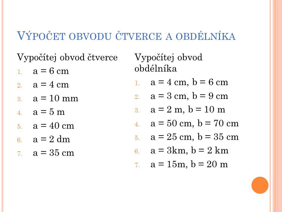 V ÝPOČET OBVODU ČTVERCE A OBDÉLNÍKA Vypočítej obvod čtverce 1.