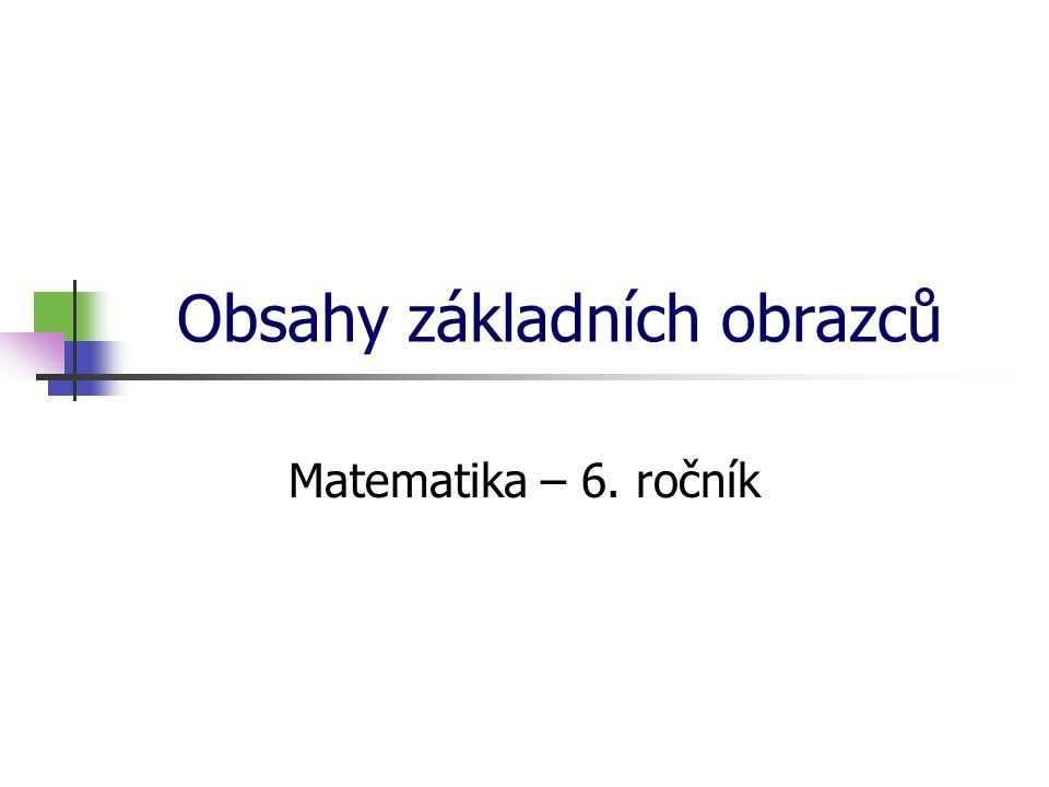 Obsahy základních obrazců Matematika – 6. ročník