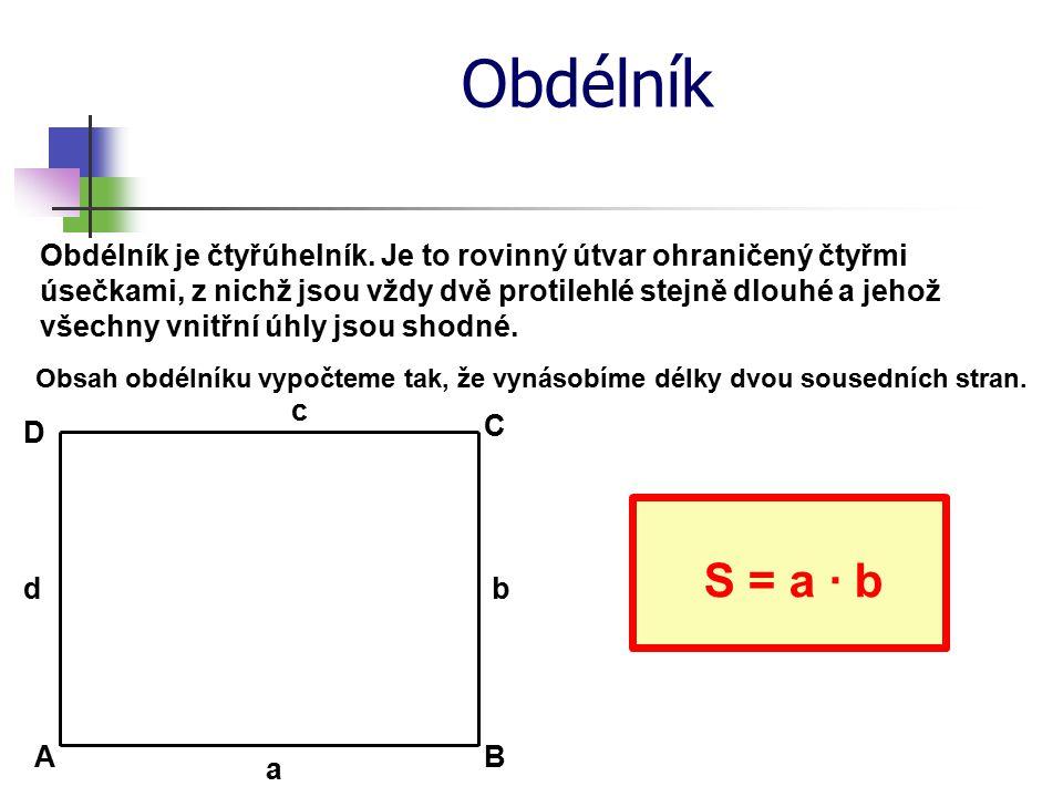 Obdélník Vypočti obsah obdélníku s délkami stran a = 32 cm a b = 19 cm.