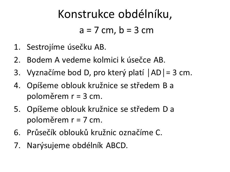 Konstrukce obdélníku, a = 7 cm, b = 3 cm 1.Sestrojíme úsečku AB.