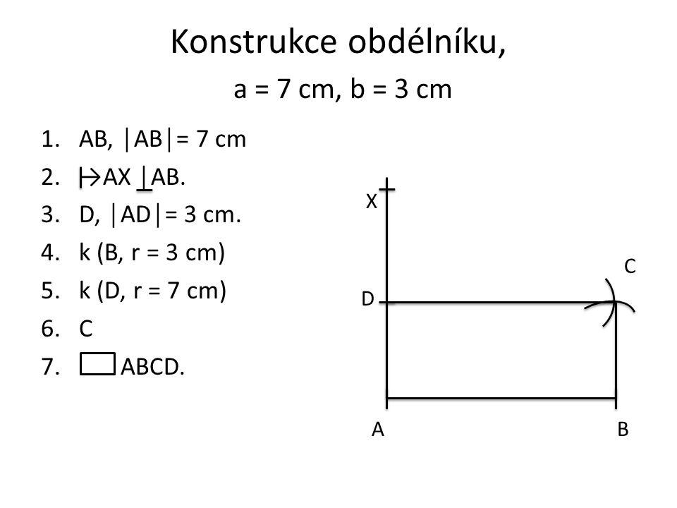 Konstrukce obdélníku, a = 7 cm, b = 3 cm 1.AB, │AB│= 7 cm 2.→AX │AB.