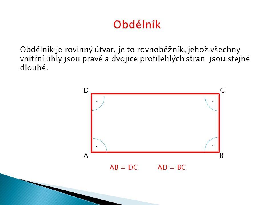 Obdélník je rovinný útvar, je to rovnoběžník, jehož všechny vnitřní úhly jsou pravé a dvojice protilehlých stran jsou stejně dlouhé. D C A B AB = DC A
