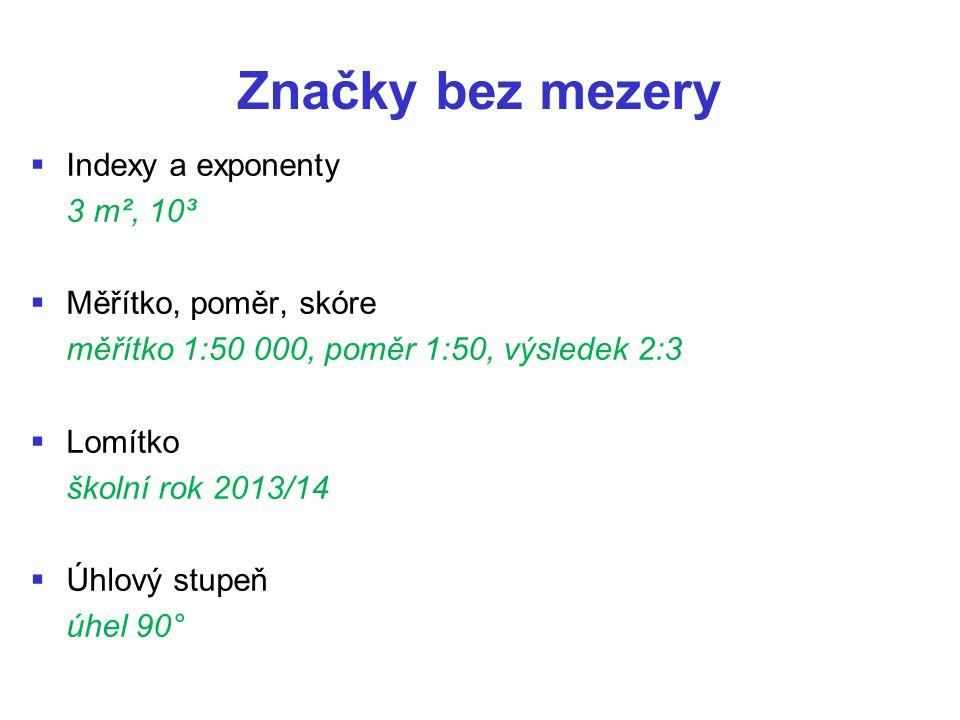 Značky bez mezery   Indexy a exponenty 3 m², 10³   Měřítko, poměr, skóre měřítko 1:50 000, poměr 1:50, výsledek 2:3   Lomítko školní rok 2013/14   Úhlový stupeň úhel 90°