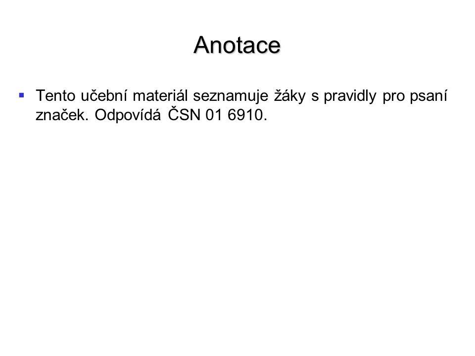 Anotace   Tento učební materiál seznamuje žáky s pravidly pro psaní značek. Odpovídá ČSN 01 6910.