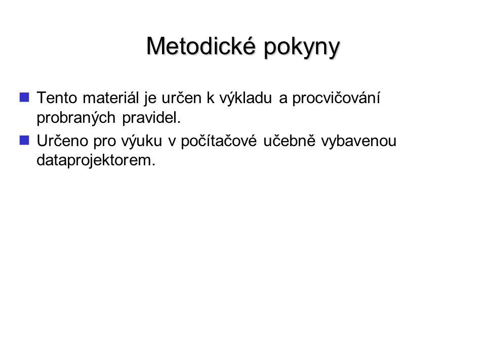 Metodické pokyny Tento materiál je určen k výkladu a procvičování probraných pravidel.