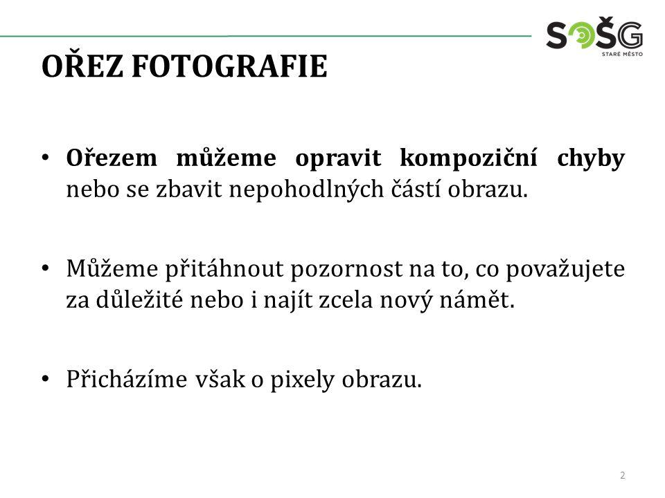 OŘEZ FOTOGRAFIE Ořezem můžeme opravit kompoziční chyby nebo se zbavit nepohodlných částí obrazu.