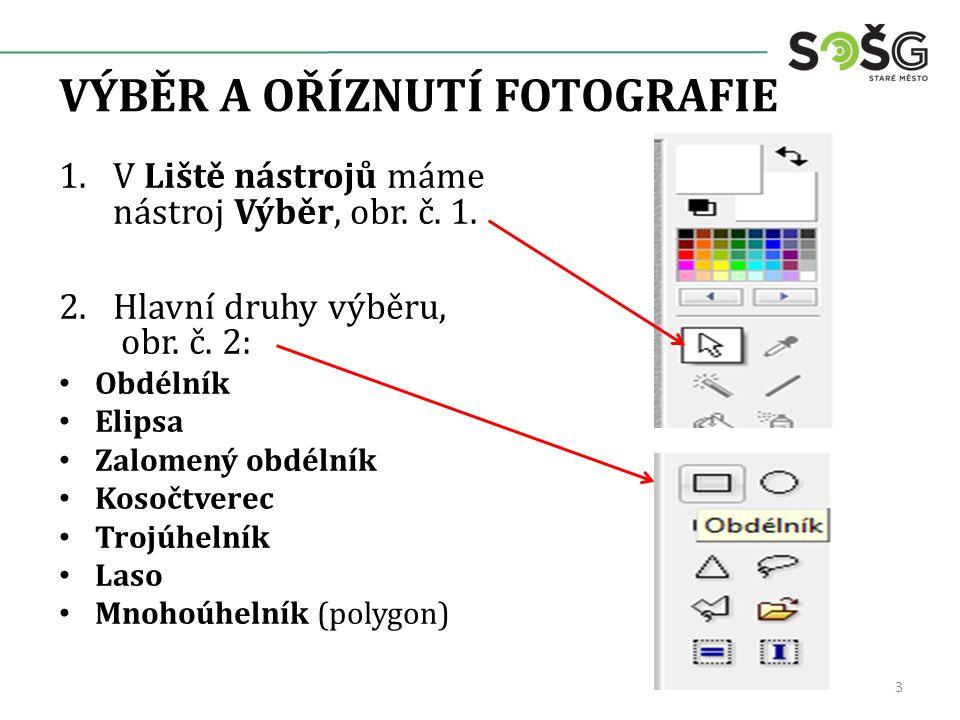 VÝBĚR A OŘÍZNUTÍ FOTOGRAFIE 1.V Liště nástrojů máme nástroj Výběr, obr.
