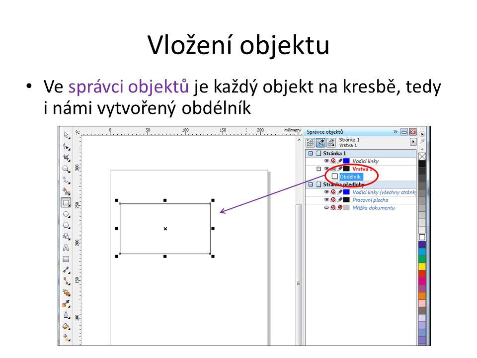 Vložení objektu Ve správci objektů je každý objekt na kresbě, tedy i námi vytvořený obdélník