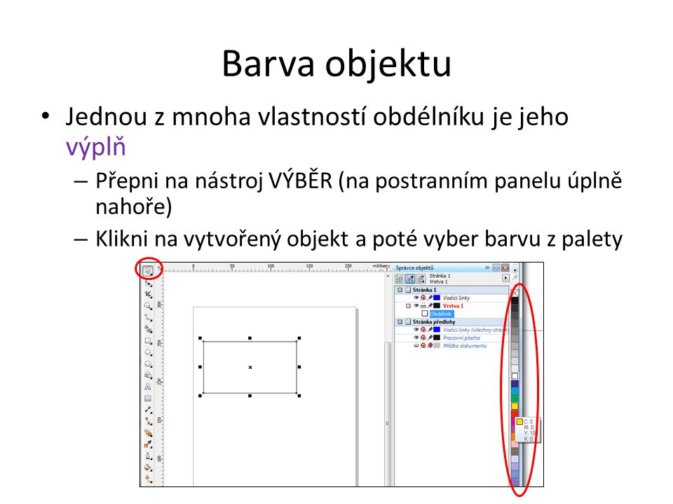 Barva objektu Jednou z mnoha vlastností obdélníku je jeho výplň – Přepni na nástroj VÝBĚR (na postranním panelu úplně nahoře) – Klikni na vytvořený objekt a poté vyber barvu z palety