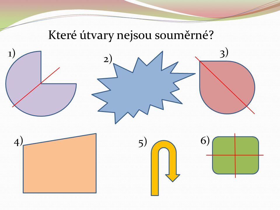 Které útvary nejsou souměrné? 1) 2) 3) 4) 5) 6)