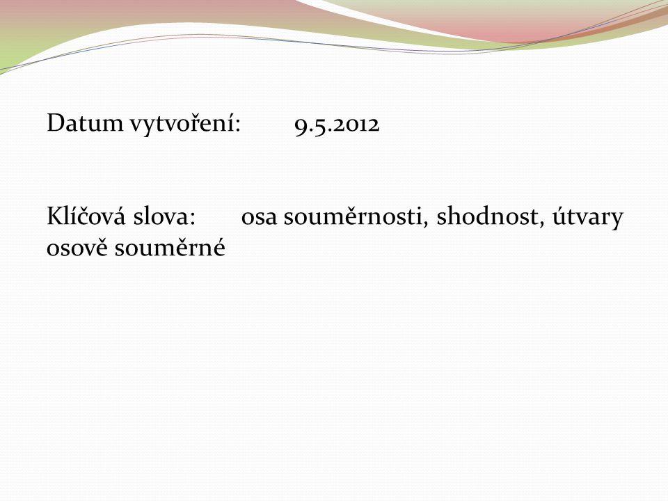 Datum vytvoření: 9.5.2012 Klíčová slova: osa souměrnosti, shodnost, útvary osově souměrné