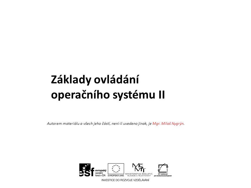 Základy ovládání operačního systému II Autorem materiálu a všech jeho částí, není-li uvedeno jinak, je Mgr.