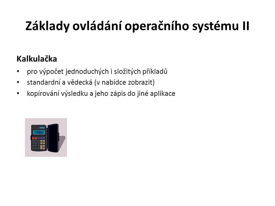 Základy ovládání operačního systému II Kalkulačka Vypočtěte na počítači: Výsledky: