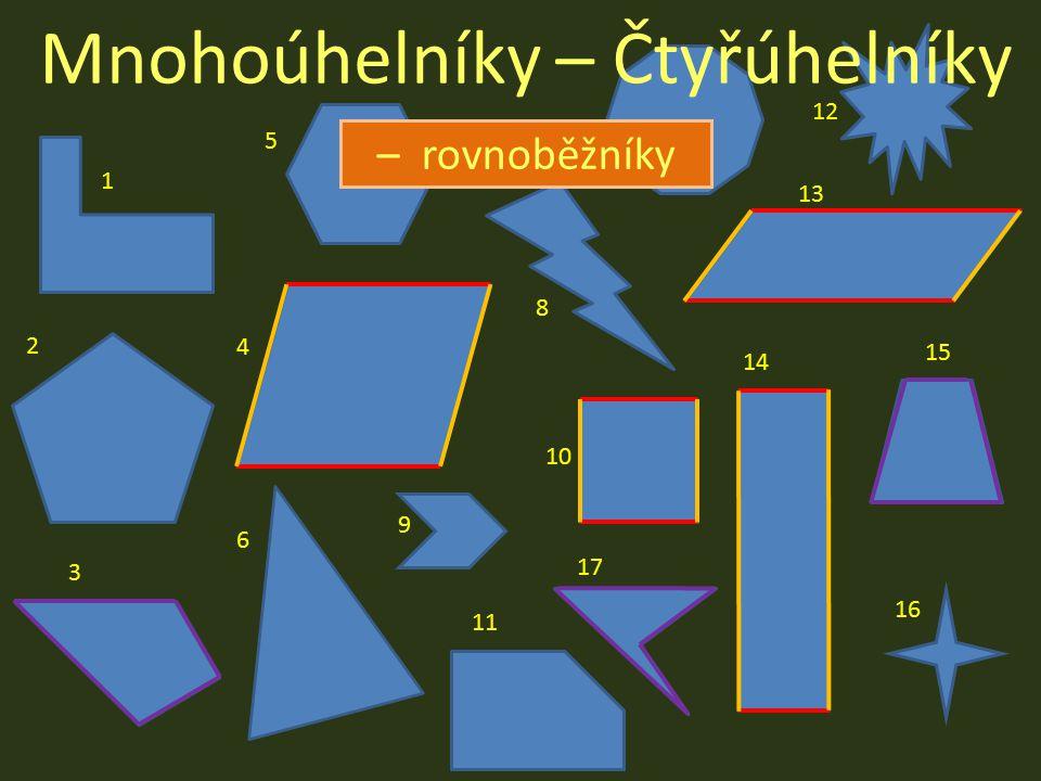 Mnohoúhelníky 1 3 2 4 7 10 14 11 9 5 6 16 15 8 13 12 17 – Čtyřúhelníky – rovnoběžníky
