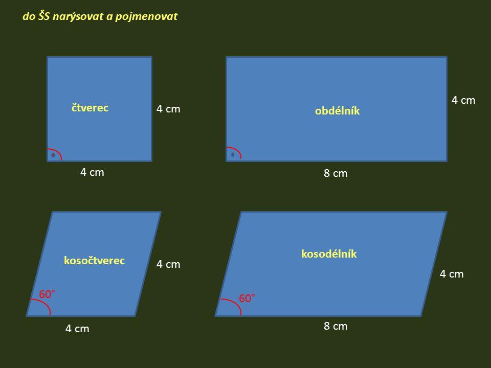 do ŠS narýsovat a pojmenovat 4 cm 8 cm 4 cm 8 cm 4 cm 60° kosodélník čtverec kosočtverec obdélník