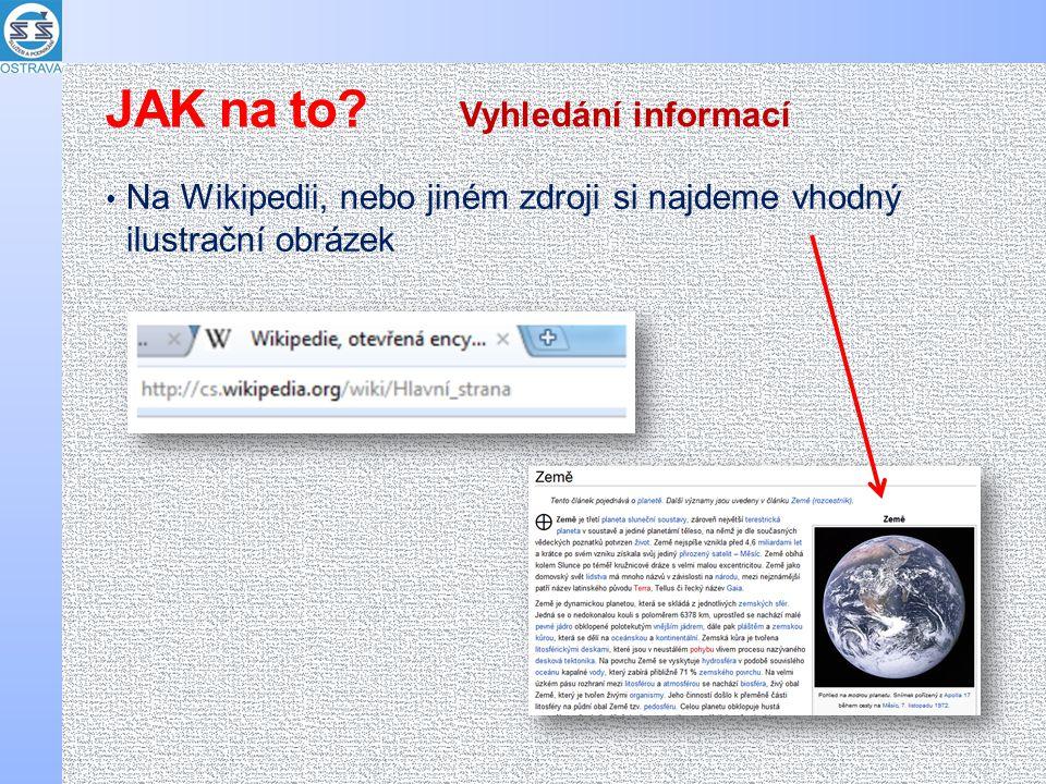 Na Wikipedii, nebo jiném zdroji si najdeme vhodný ilustrační obrázek Vyhledání informací JAK na to