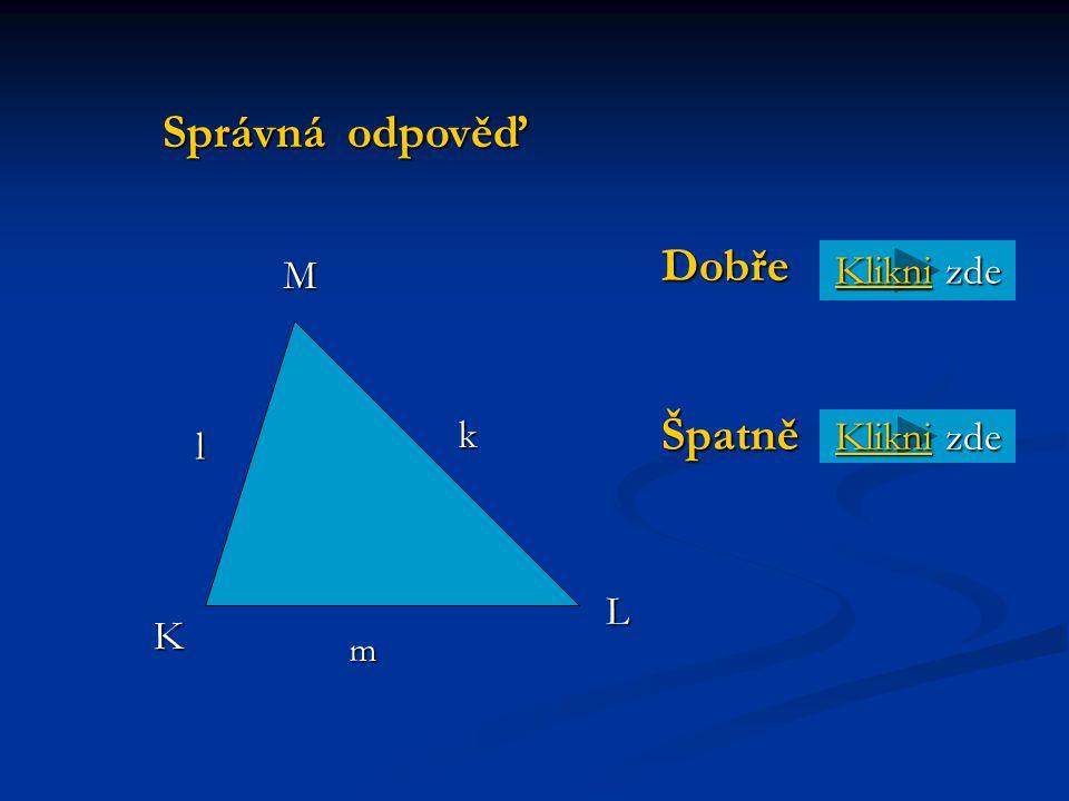 Malý testík Pro správnou odpověď klikni Pro správnou odpověď klikni Načrtni si na papír trojúhelník. Bude se jmenovat trojúhelník KLM Doplň jeho vrcho