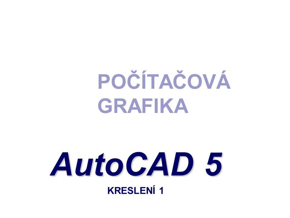 POČÍTAČOVÁ GRAFIKA AutoCAD 5 AutoCAD 5 KRESLENÍ 1