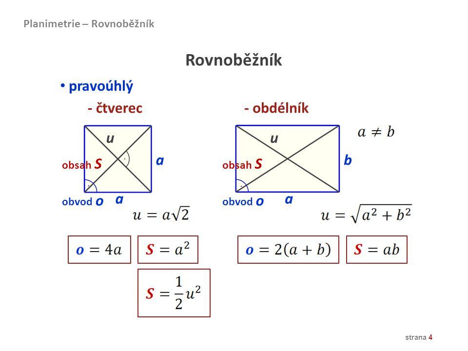 strana 5 - kosočtverec- kosodélník kosoúhlý Planimetrie – Rovnoběžník Rovnoběžník a a u1u1 a b u2u2 u1u1 u2u2 v vava vbvb obvod o obsah S
