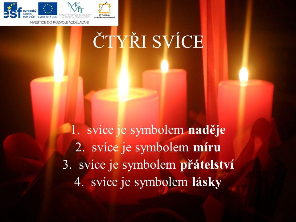 ČTYŘI SVÍCE 1.svíce je symbolem naděje 2.svíce je symbolem míru 3.svíce je symbolem přátelství 4.svíce je symbolem lásky