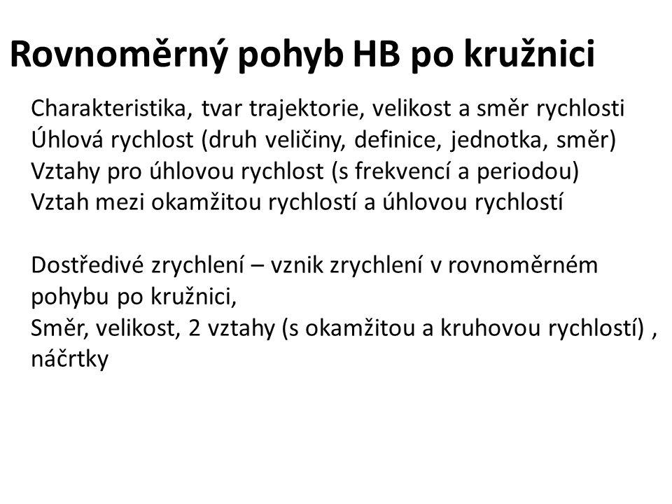 Rovnoměrný pohyb HB po kružnici Charakteristika, tvar trajektorie, velikost a směr rychlosti Úhlová rychlost (druh veličiny, definice, jednotka, směr)