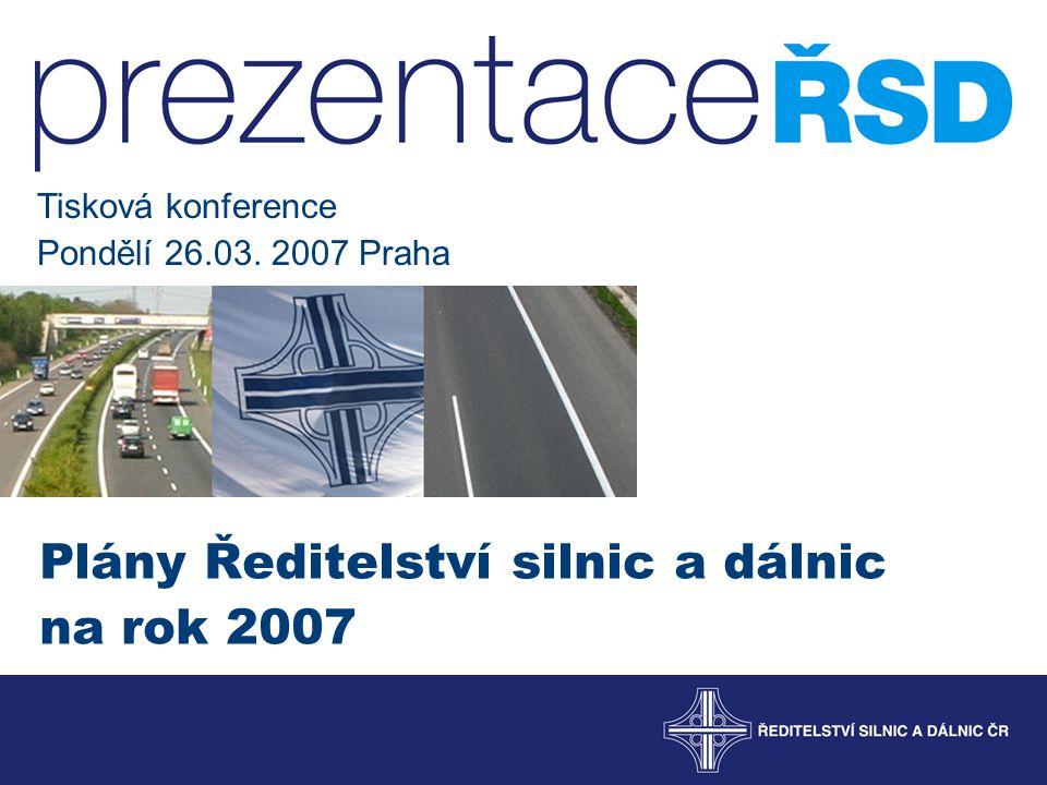 Plány Ředitelství silnic a dálnic na rok 2007 Tisková konference Pondělí 26.03. 2007 Praha