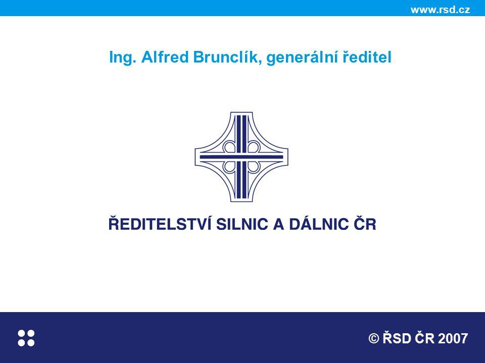 www.rsd.cz © ŘSD ČR 2007 Ing. Alfred Brunclík, generální ředitel