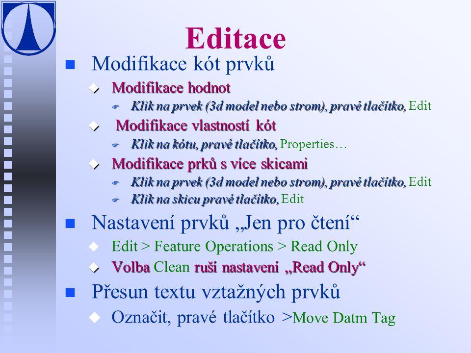 Editace n n Modifikace kót prvků u Modifikace hodnot F Klik na prvek (3d model nebo strom), pravé tlačítko, F Klik na prvek (3d model nebo strom), pra