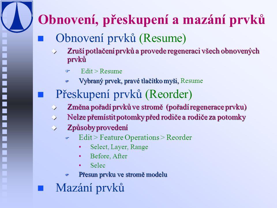 Obnovení, přeskupení a mazání prvků n n Obnovení prvků (Resume) u Zruší potlačení prvků a provede regeneraci všech obnovených prvků F F Edit > Resume