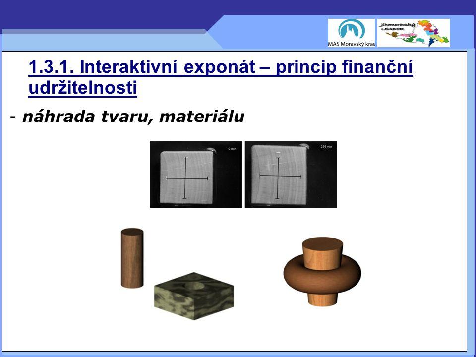 1.3.1. Interaktivní exponát – princip finanční udržitelnosti - náhrada tvaru, materiálu