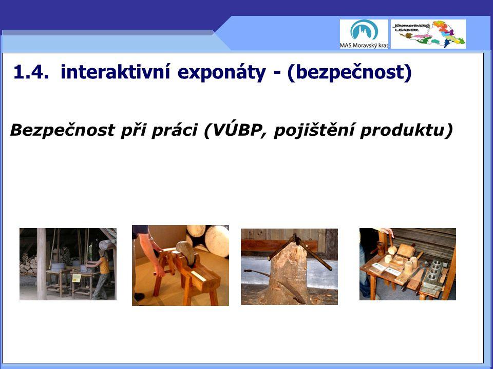 1.4. interaktivní exponáty - (bezpečnost) Bezpečnost při práci (VÚBP, pojištění produktu) 