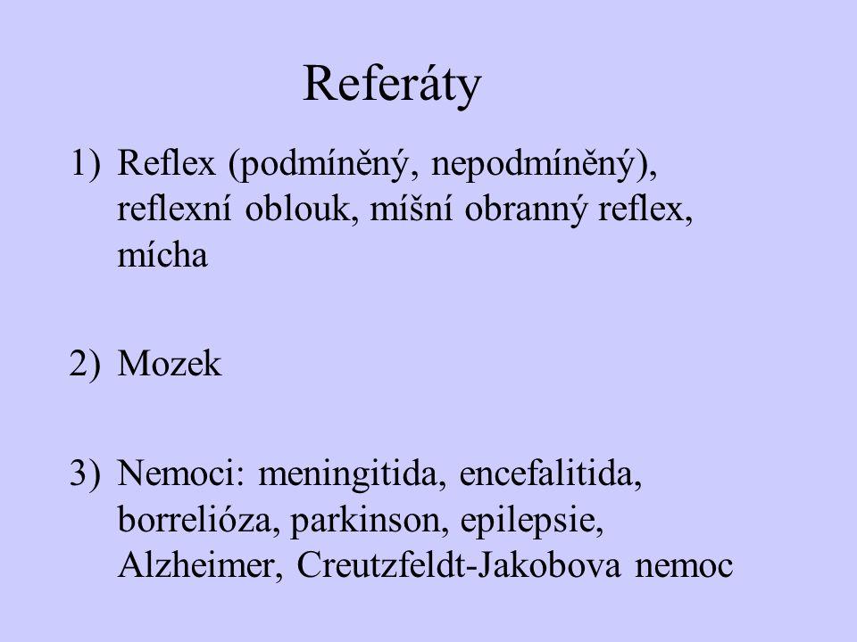 Referáty 1)Reflex (podmíněný, nepodmíněný), reflexní oblouk, míšní obranný reflex, mícha 2)Mozek 3)Nemoci: meningitida, encefalitida, borrelióza, park