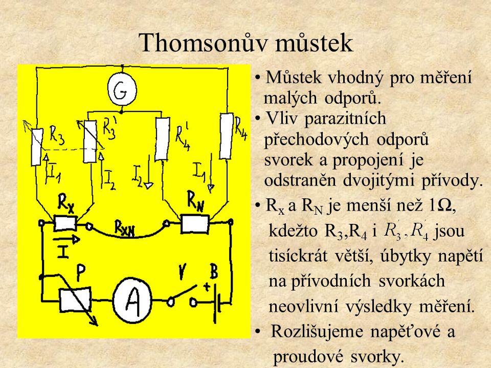 Thomsonův můstek Můstek vhodný pro měření malých odporů. Vliv parazitních přechodových odporů svorek a propojení je odstraněn dvojitými přívody. R x a