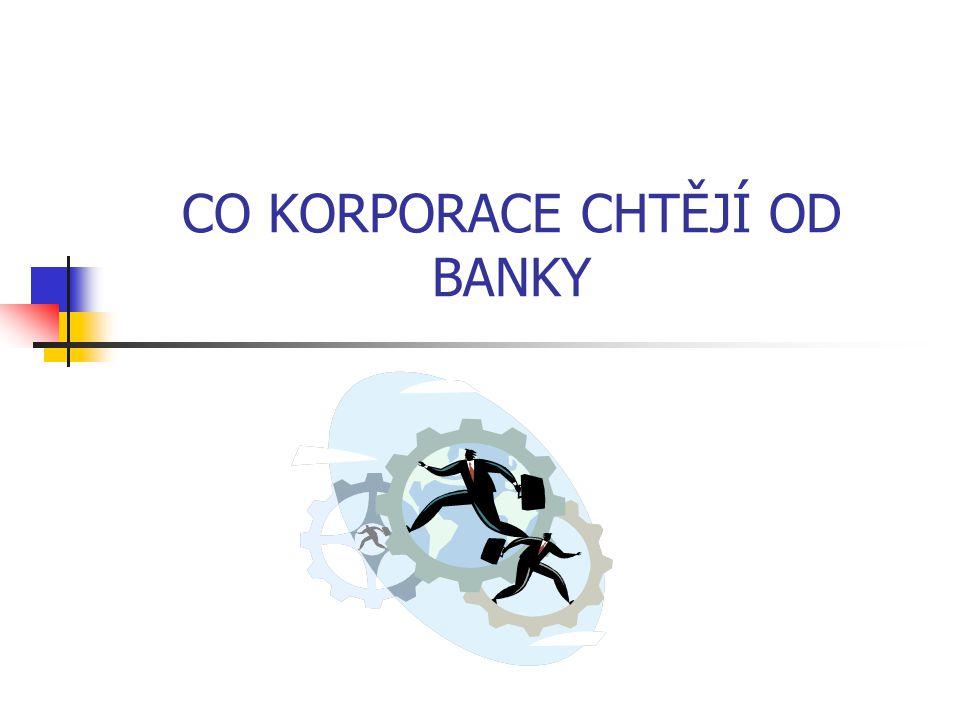 CO KORPORACE CHTĚJÍ OD BANKY